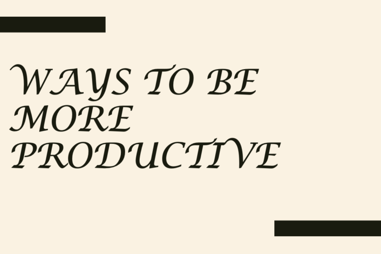 Ways to be more productive while already having a busy timetable: